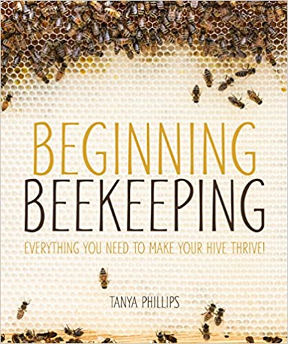 Beginning Beekeeping- Everything You Need to Make Your Hive Thrive